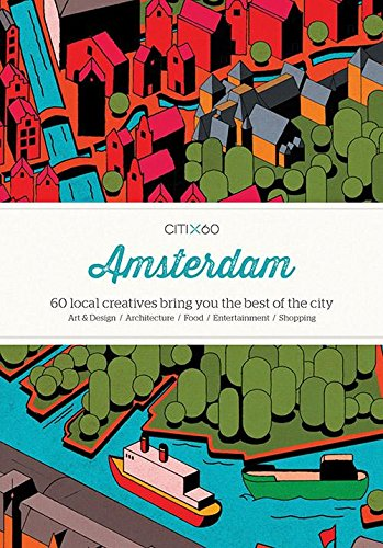 CITIx60 City Guides - Amsterdam: 60 local creatives bring you the best of the city