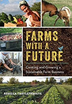 Farms with a Future: Creating and Growing a Sustainable Farm Business von [Thistlethwaite, Rebecca]