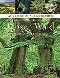 Unser Wald. In der Natur unterwegs (Aus Liebe zum Landleben) - Maren Partzsch, Hans Gasser