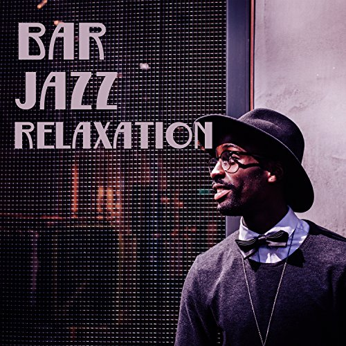 Bar Jazz Relaxation - Famous Jazz Hits, Best Relaxing Instrumental Music, Soft Background Music, Jazz for Bar, Jazz Background, Calm Jazz