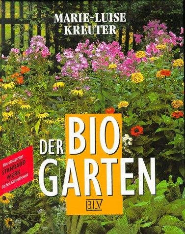Der Bio-Garten: der praktische Ratgeber für den naturgemäßen Anbau von Gemüse, Obst und Blumen