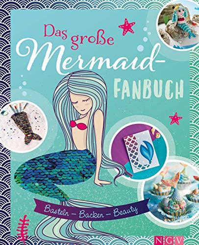 Das große Mermaid-Fanbuch: Basteln - Backen - Beauty