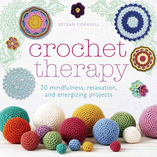 Crochet Therapy: 20 mindful, relaxing and energising projects