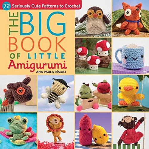 The Big Book Of Little Amigurumi 72 Seriously Cute Patterns To