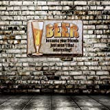 WINOMO Beer Because Your Friends Just Arent That Interesting Tin Sign Wall Retro Metal Bar Pub Poster Vintage Wall Decor