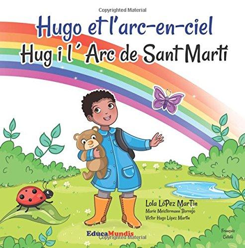 Hugo et l'arc-en-ciel - Hug i l'Arc de Sant Martí: (Livre bilingue français-catalan)