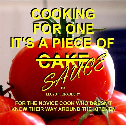 Cooking for One: It's a Piece of Sauce [Paperback] by Lloyd T. Bradbury