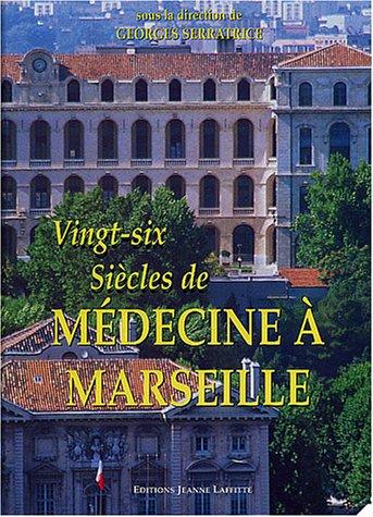 Vingt-six siècles de médecine à Marseille par Georges Serratrice