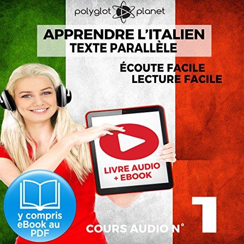 Apprendre l'Italien - Écoute Facile - Lecture Facile: Texte Parallèle Cours Audio, No. 1: Lire et Écouter des Livres en Italien par  Polyglot Planet