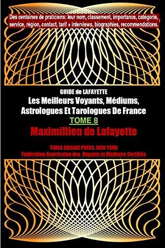 Tome 8 Edition Elect. GUIDE de LAFAYETTE: Les Meilleurs Voyants, Médiums, Astrologues et Tarologues de France (Les grands artisans de lumière de France)