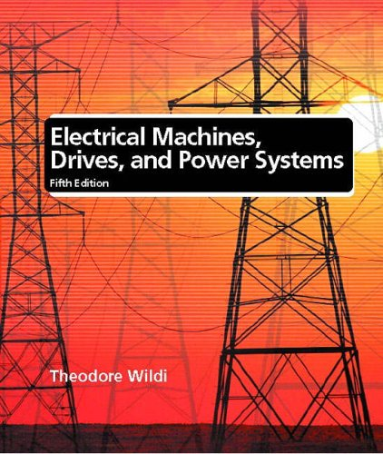 Electrical Machines, Drives, and Power Systems: International Edition