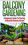 Balcony Gardening: A Beginners Guide To Starting A Beautiful Balcony Garden (beginners guide to gardening, beginners balcony gardening, urban farming, ... vertical garden, city garden, beginners)