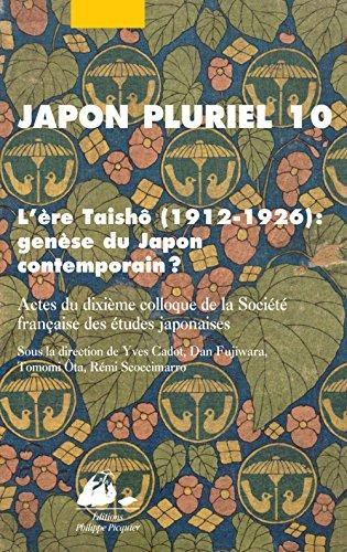 Japon pluriel 10 : L're Taish (1912-1926) : gense du Japon contemporain ?