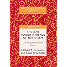 The War Power in an Age of Terrorism: Debating Presidential Power (The Evolving American Presidency)