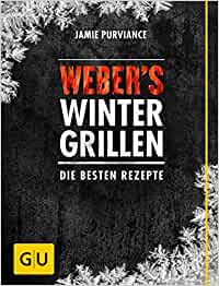 Weber's Wintergrillen: Die besten Rezepte GU Weber Grillen: Jamie Purviance