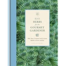 RHS Herbs for the Gourmet Gardener: Old, new, common and curious herbs to grow and eat (Rhs Gourmet Gardener)