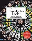 Himmlisches Licht: Meditative Momente mit ber?hmten Kirchenfenstern - Zum Ausmalen. Mit transparenten Seiten f?r Fensterbilder und Windlichter