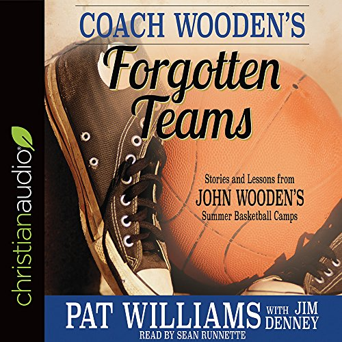 Coach Wooden's Forgotten Teams: Stories and Lessons from John Wooden's Summer Basketball Camps por Pat Williams