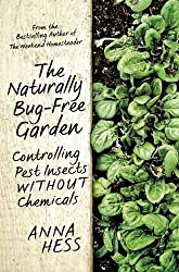 The Naturally Bug-Free Garden: Controlling Pest Insects without Chemicals by Anna Hess (2015-03-10)
