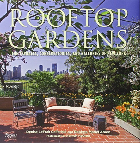 Rooftop Gardens: The Terraces, Conservatories, and Balconies of New York by Denise LeFrak Calicchio (2011-04-19)