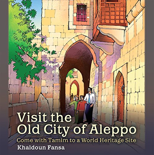 Visit the Old City of Aleppo: Come with Tamim to a World Heritage Site (English Edition)