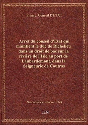 Arrêt du conseil d'Etat qui maintient le duc de Richelieu dans un droit de bac sur la rivière de l'I