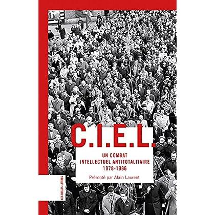 C.I.E.L.: Un combat intellectuel antitotalitaire (1978‑1986) (Bibliothèque classique de la liberté t. 28)