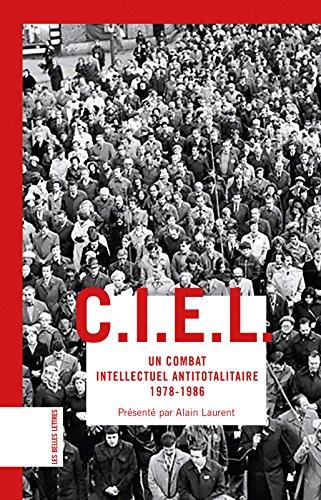 C.I.E.L.: Un combat intellectuel antitotalitaire (19781986) (Bibliothque classique de la libert t. 28)