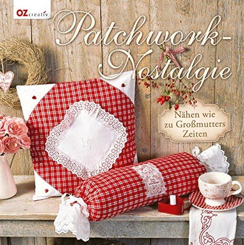 Patchwork-Nostalgie: Nähen wie zu Großmutters Zeiten