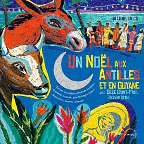 Un Nol aux Antilles et en Guyane avec Dd Saint-Prix, Sylviane Cedia... Avec 1 CD audio