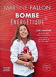 Bombe énergétique de Martine Fallon: 100 recettes gourmandes pour déborder d'énergie ! (French Edition)