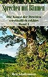 Sprechen mit Bäumen: Die Kunst der Druiden verständlich erklärt, Band 1 (Druidenwissen)
