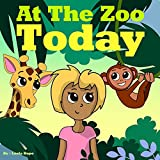 Baby Books First Year: At the Zoo Today (pictures for baby girl beginner books for kids Books for kids childrens book Toddler Books 1)