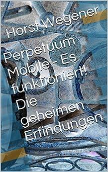 Perpetuum Mobile - Es funktioniert! Die geheimen Erfindungen