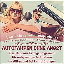 """""""AUTOFAHREN OHNE ANGST"""" - Das Hypnose-Erfolgsprogramm für entspanntes Autofahren im Alltag und bei Fahrprüfungen. (Hypnose-CD)"""