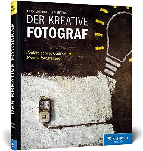 Der kreative Fotograf: Neue Impulse für außergewöhnliche Bilder Buch-Cover