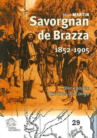 Savorgnan de Brazza (1852-1905) : Une épopée aux rives du Congo par Jean Martin