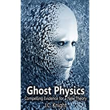Ghost Physics: Compelling Evidence for a New Theory (English Edition)
