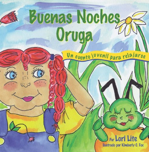 Buenas Noches Oruga: Una historia para la relajación que ayuda a los niños a controlar la ira y el estrés para que se queden dormidos sosegadamente (Sueños del Índigo) por Lori Lite