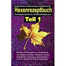 Hexenrezeptbuch / Hexenrezeptbuch Teil 1: Salben, Öle, Cremes, Tinkturen, Shampoos, Seifen, Sirups uvm. selbermachen