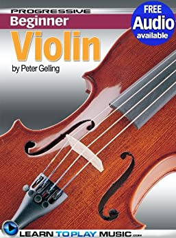 Violin Lessons for Beginners: Teach Yourself How to Play Violin (Free Audio Available) (Progressive Beginner) (English Edition) par [LearnToPlayMusic.com, Gelling, Peter]
