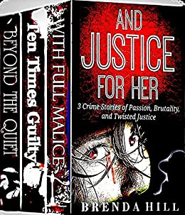 AND JUSTICE FOR HER: Set of Crime Stories of Passion, Brutality, and Twisted Justice (English Edition) par [Hill, Brenda]