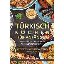 Türkisch Kochen für Anfänger: Klassisch türkische Rezepte - Kochbuch/Yemek Tarifleri: Lerne kinderleicht türkisch kochen & entdecke den Genuss traditionell bis modern mediterraner Küche