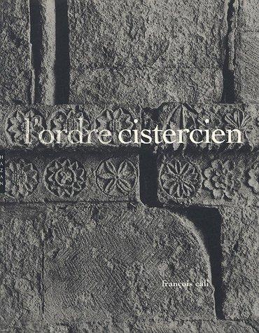 L'ordre cistercien : D'après les trois soeurs provençales, Sénanque, Silvacane, Le Thoronet