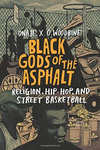 Black Gods of the Asphalt: Religion, Hip-Hop, and Street Basketball by Onaje X. O. Woodbine (2016-06-03)