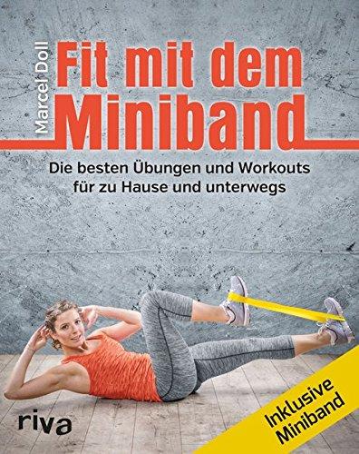 Fit mit dem Miniband: Die besten Übungen und Workouts für zu Hause und unterwegs. Inkl. Miniband (Gummibändern Übung Mit)
