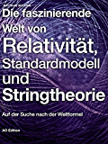 Die faszinierende Welt von Relativit�t, Standardmodell und Stringtheorie: Auf der Suche nach der Weltformel (Faszinierende Physik 2)
