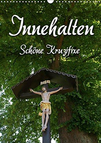Innehalten (Wandkalender 2019 DIN A3 hoch): Schöne Kruzifixe (Monatskalender, 14 Seiten ) (CALVENDO Glaube)