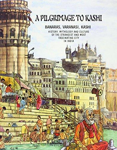 a-pilgrimage-to-kashi-banaras-varanasi-kashi-history-mythology-and-culture-of-the-most-fascinating-c