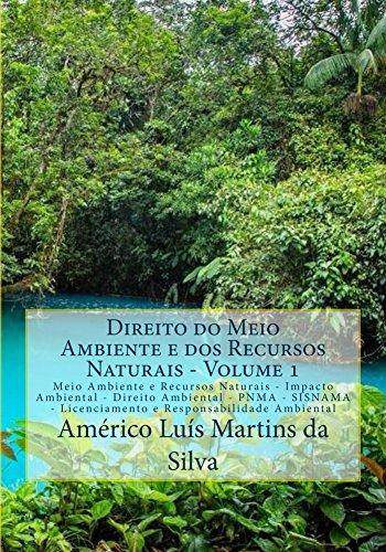 Direito do Meio Ambiente e dos Recursos Naturais - Volume 1: Meio Ambiente e Recursos Naturais - Impacto Ambiental - Direito Ambiental - PNMA - SISNAMA ... Ambiental (Portuguese Edition) por Americo Luis Martins da Silva